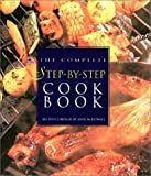 The Complete Step-By-Step Cookbook: More Than 800 Recipes in Full Color