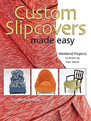 Custom Slipcovers Made Easy: Weekend Projects to Dress Up Your Decor by Krause Publications