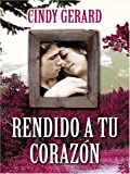 Rendido a tu Corazon (Spanish Edition)