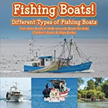 Fishing Boats! Different Types of Fishing Boats : From Bass Boats to Walk-arounds (Boats for Kids) - Children's Boats & Ships Books