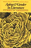 Aging and Gender in Literature: Studies in Creativity (Feminist Issues : Practice, Politics, Theory)