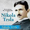 My Inventions: The Autobiography of Nikola Tesla Hörbuch von Nikola Tesla Gesprochen von: Ron Welch