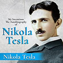My Inventions: The Autobiography of Nikola Tesla Audiobook by Nikola Tesla Narrated by Ron Welch