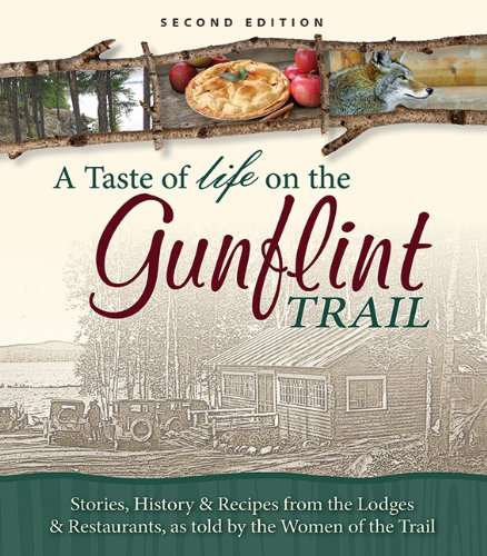 A Taste of Life on the Gunflint Trail: Stories, History & Recipes from the Lodges & Restaurants, as told by the Women of the Trail by Women of Gunflint