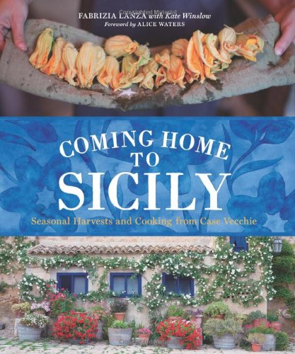 Coming Home to Sicily: Seasonal Harvests and Cooking from Case Vecchie by Fabrizia Lanza, Kate Winslow