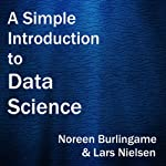 A Simple Introduction to Data Science | Lars Nielsen,Noreen Burlingame
