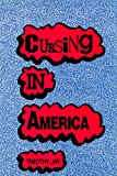Cursing in America : A Psycholinguistic Study of Dirty Language in the Courts, in the Movies, in the Schoolyards, and on the Streets, Jay, Timothy, 155619451X