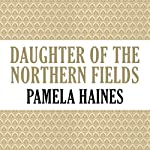 Daughter of the Northern Fields | Pamela Haines