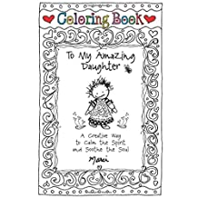 Coloring Book: To My Amazing Daughter: A Creative Way to Calm the Spirit and Soothe the Soul