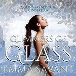 Glimmers of Glass : A Glimmers Novel #1: Cinderella | Emma Savant