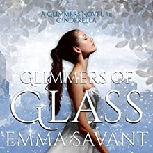 Glimmers of Glass : A Glimmers Novel #1: Cinderella Audiobook by Emma Savant Narrated by Gillian Rose