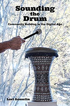 Sounding the Drum: Community Building in the Digital Age by [Gosselin, Lori]