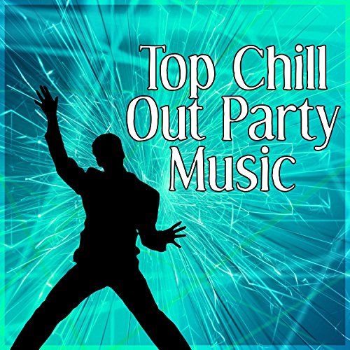 Top Chill Out Party Music – Best Chill Out Lounge Music for Holiday Party, Cocktail Lounge, Electronic Chill Tone, Sunset on the Beach