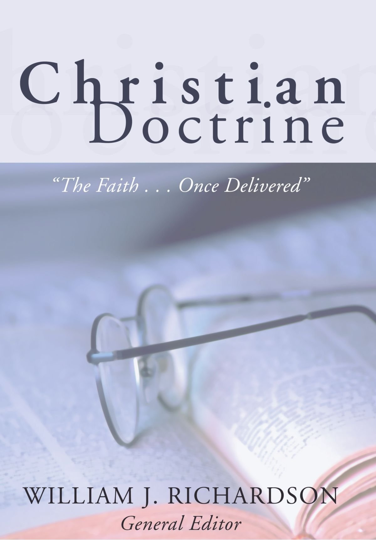 Christian Doctrine: The Faith Once Delivered