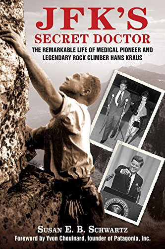 JFK's Secret Doctor: The Remarkable Life of Medical Pioneer and Legendary Rock Climber Hans Kraus cover