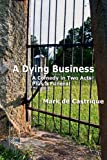 A Dying Business: a Comedy in Two Acts - Plus a Funeral, Mark de Castrique, 0615648800