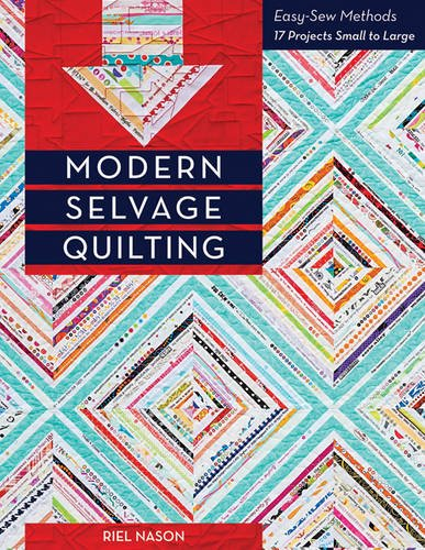 Modern Selvage Quilting: Easy-Sew Methods • 17 Projects Small to Large