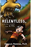RELENTLESS, TOO!: A 40 DAY JOURNEY FOR KIDS
