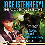 Jake Istenhegyi: The Accidental Detective, Volume 1 | Nikki Nelson- Hicks