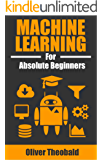 Machine Learning for Absolute Beginners: A Plain English Introduction (First Edition)