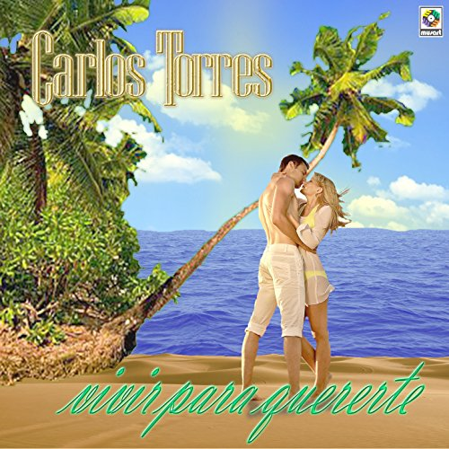 vivir para quererte carlos torres from the album vivir para quererte