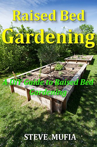 RAISED BED GARDENING: A DIY GUIDE TO RAISED BED GARDENING by [MUFIA, STEVE]