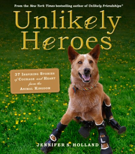 (Unlikely Heroes: 37 Inspiring Stories of Courage and Heart from the Animal Kingdom (Unlikely Friendships) )