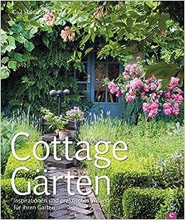 Cottage Gärten: Ratgeber Cottage Garten  So Erhält Jeder Garten Den Cottage  Chic. Wertvolle Tipps Und Inspirationen Zum Anlegen Und Pflegen Von Cottage  ...