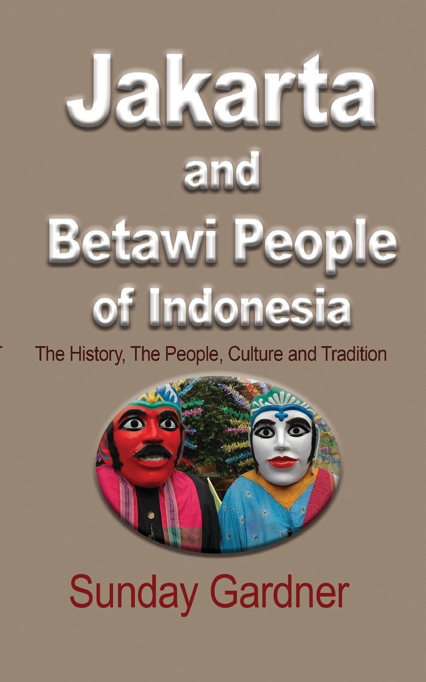 Buy Jakarta And Betawi People Of Indonesia The History The People