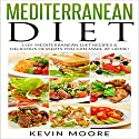 Mediterranean Diet: 150+ Mediterranean Diet Recipes & Delicious Desserts You Can Make at Home Audiobook by Kevin Moore Narrated by Sheila Stasack