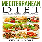 Mediterranean Diet: 150+ Mediterranean Diet Recipes & Delicious Desserts You Can Make at Home | Kevin Moore