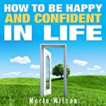 How to Be Happy and Confident in Life | Merle Wilson