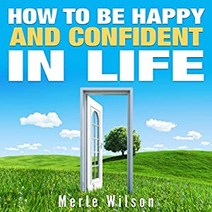 How to Be Happy and Confident in Life Audiobook