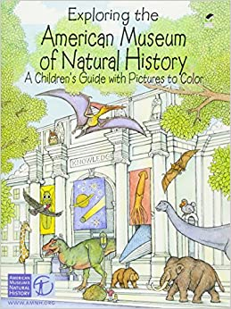 Exploring The American Museum Of Natural History A Childrens Guide With Pictures To Color Dover Nature Coloring Book