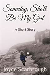 Someday, She'll Be My Girl: A Short Story Kindle Edition