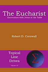 The Eucharist: Encounters with Jesus at the Table (Topical Line Drives Book 10) Kindle Edition