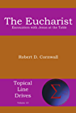 The Eucharist: Encounters with Jesus at the Table (Topical Line Drives Book 10)