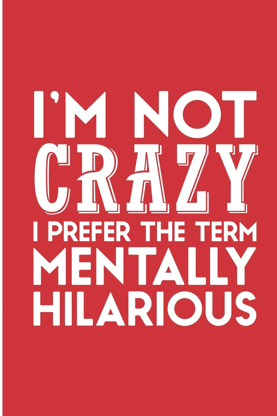 I M Not Crazy I Prefer The Term Mentally Hilarious Funny Sayings Blank Lined Note Book Coleman Jen V 9781077408241 Amazon Com Books
