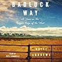 Badluck Way: A Year on the Ragged Edge of the West Audiobook by Bryce Andrews Narrated by Pete Simonelli