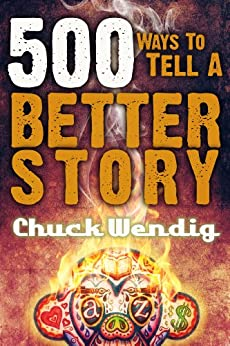 500 Ways To Tell A Better Story by [Wendig, Chuck]