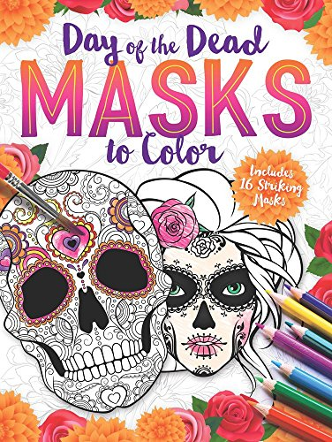 Day of the Dead Masks to Color: Includes 16 Striking Masks