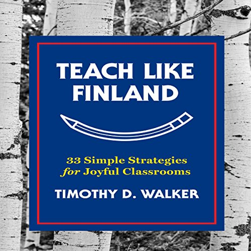 Teach Like Finland: 33 Simple Strategies for Joyful Classrooms Audiobook [Free Download by Trial] thumbnail