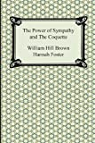 The Power of Sympathy and the Coquette, William Hill Brown and Hannah Foster, 1420946854