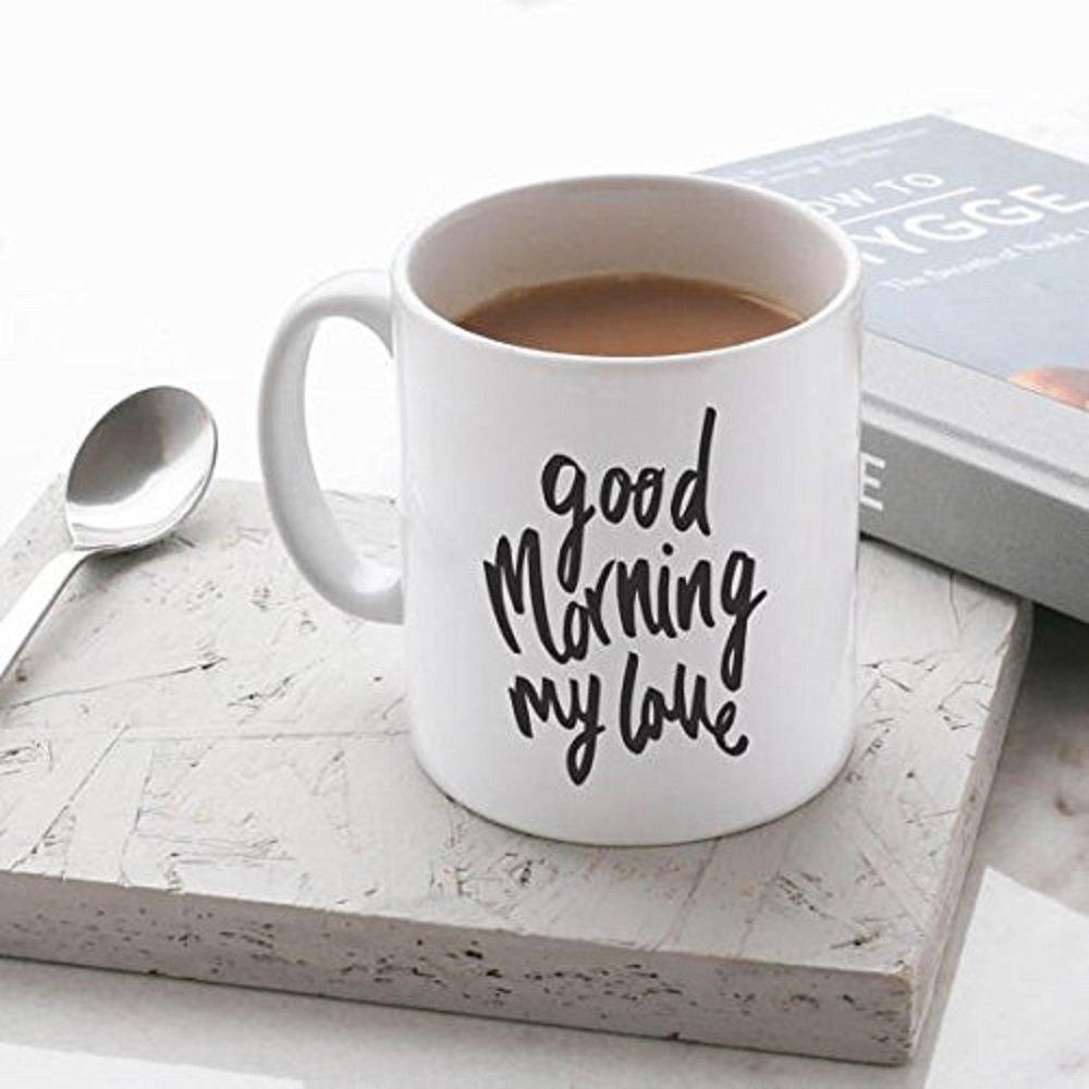 Good Morning My Love Mug - Kitchen Gift - Stylish Ceramic Mug - Gift for Friend - Coffee Mug - Day Drinking Coffee Mug