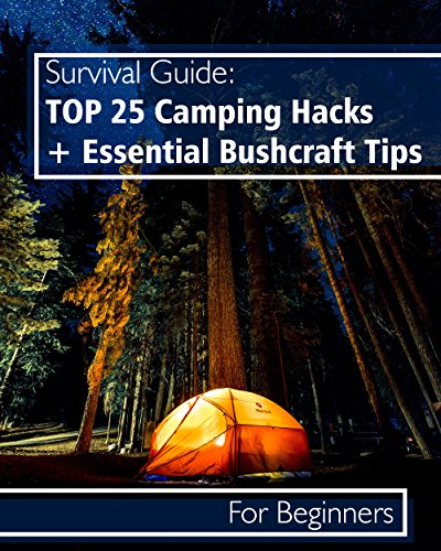 Survival Guide: TOP 25 Camping Hacks + Essential Bushcraft Tips For Beginners: (Outdoor Survival Guide, Camping For Beginners, Bushcraft Guide) (Camping, Bushcraft) by [Patterson, Herman, Patterson, Herman, Hansen, Daryl]