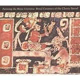 Painting the Maya Universe: Royal Ceramics of the Classic Period (Duke University Museum of Art)