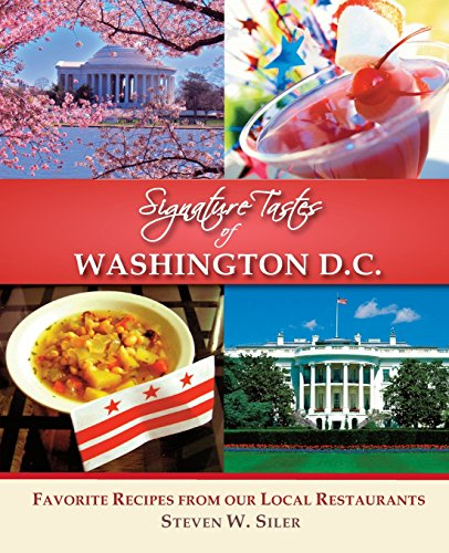 Signature Tastes of Washington D.C.: Favorite Recipes of our Local Restaurants by Steven W. Siler