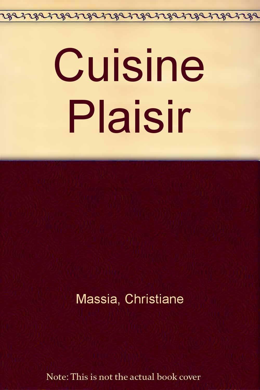 Cuisine Plaisir Christiane Massia Amazon Com Books