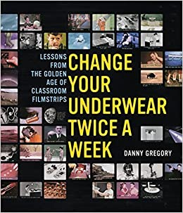 Change Your Underwear Twice a Week: Lessons from the Golden Age of Classroom Filmstrips April 1, 2004