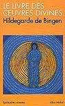 Le Livre des oeuvres divines : Visions par Sainte Hildegarde de Bingen